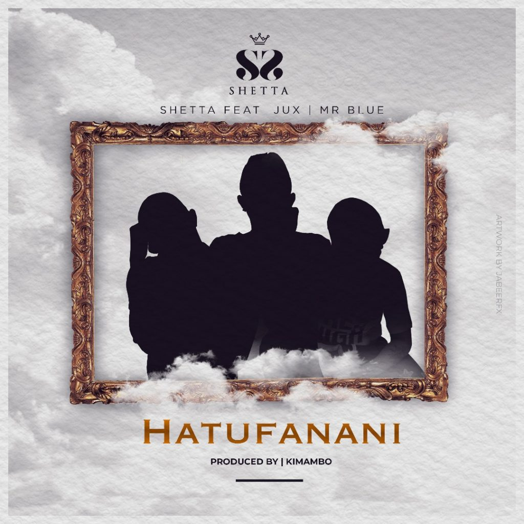 Shetta Ft. Jux & Mr Blue - Hatufanani Download Mp3 AUDIO