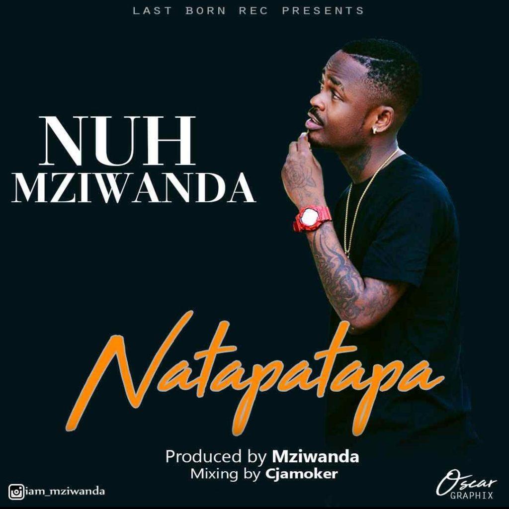 Nuh Mziwanda - Natapatapa Download Mp3 AUDIO