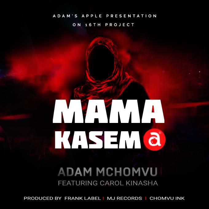 AUDIO   ADAM MCHOMVU Ft. CAROL KINASHA – MAMA KASEMA   Download