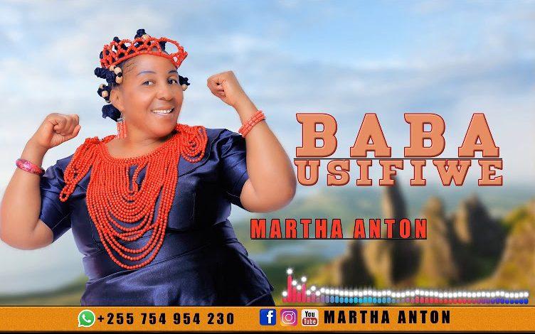 AUDIO   Martha Anton – Usifiwe   Download