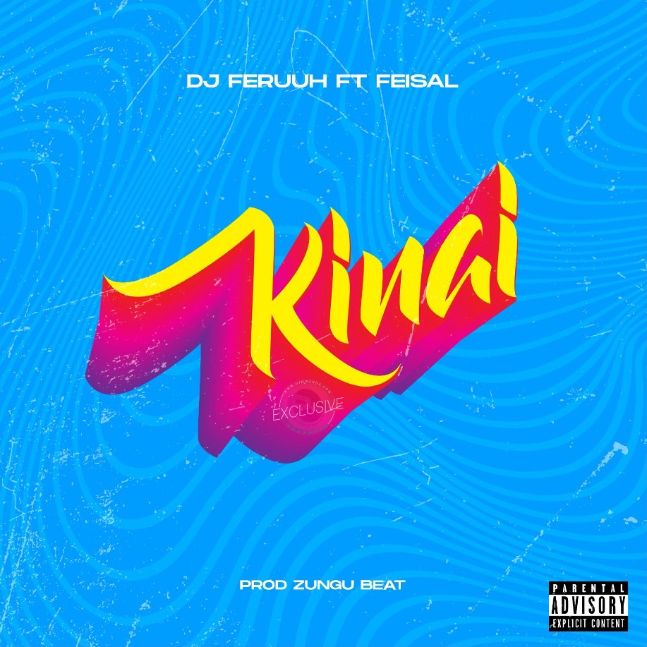 AUDIO | Dj Feruuh Ft. Feisal – Kinai | Download