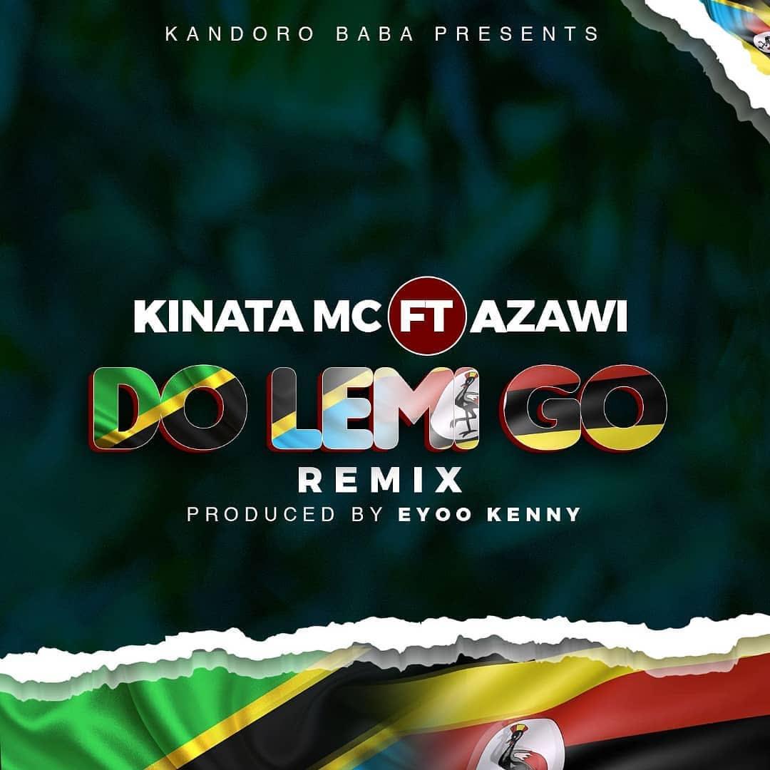 AUDIO   Kinata MC Ft. Azawi – Do Lemi Go Remix   Download