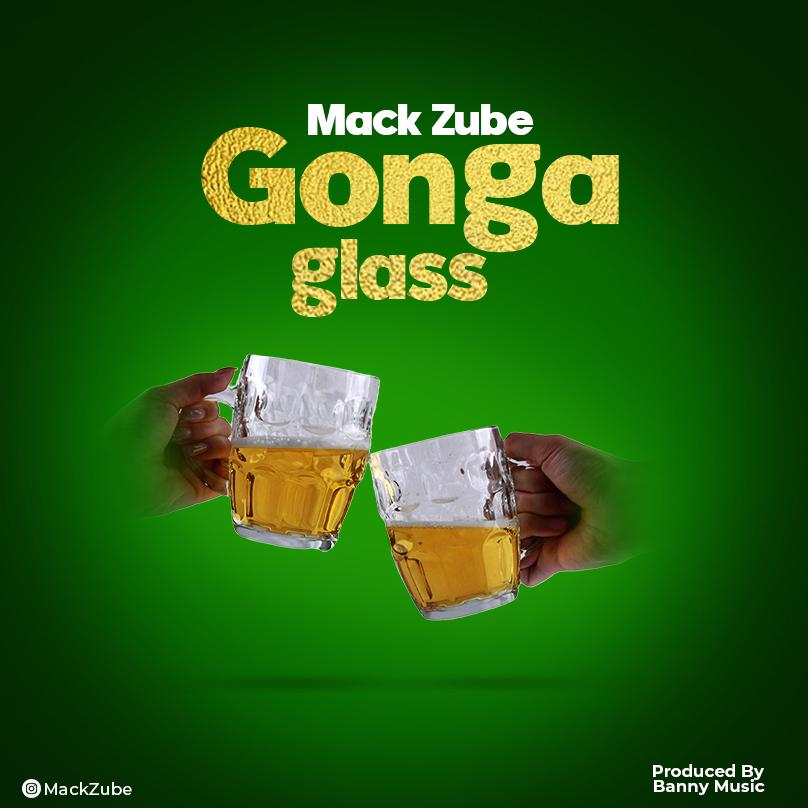 AUDIO | MACK ZUBE - GONGA GLASS | Download